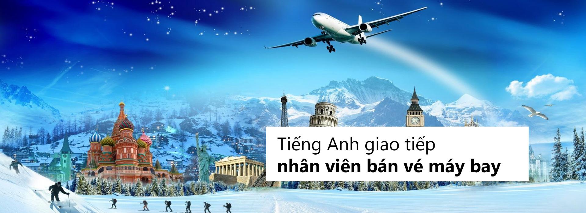tieng-anh-nhan-vien-ban-ve-may-bay-02